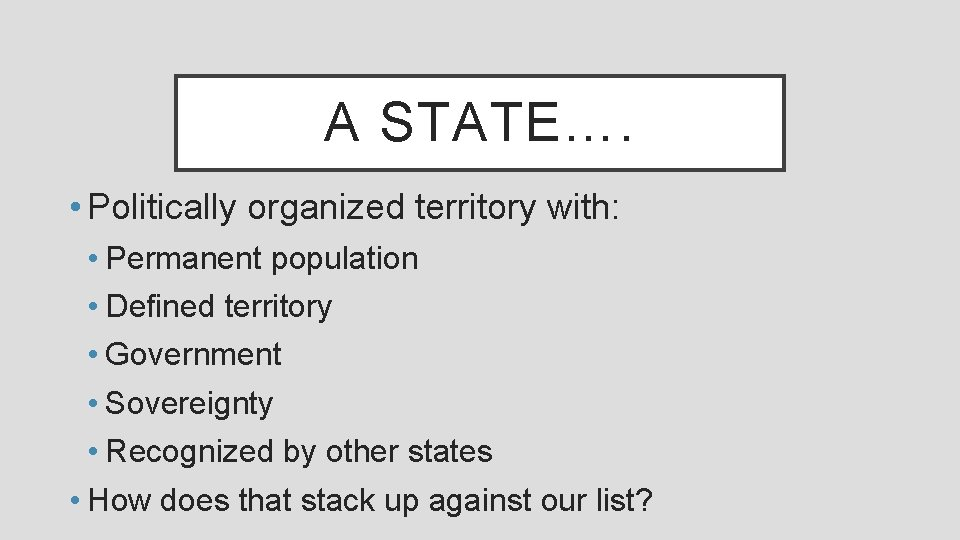 A STATE…. • Politically organized territory with: • Permanent population • Defined territory •