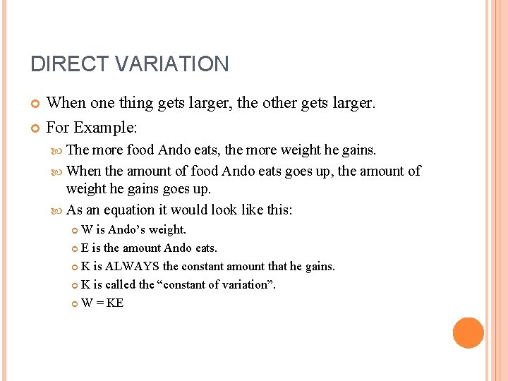 DIRECT VARIATION When one thing gets larger, the other gets larger. For Example: The