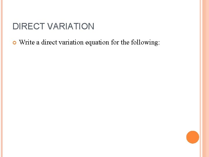 DIRECT VARIATION Write a direct variation equation for the following:
