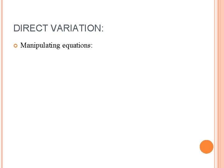 DIRECT VARIATION: Manipulating equations: