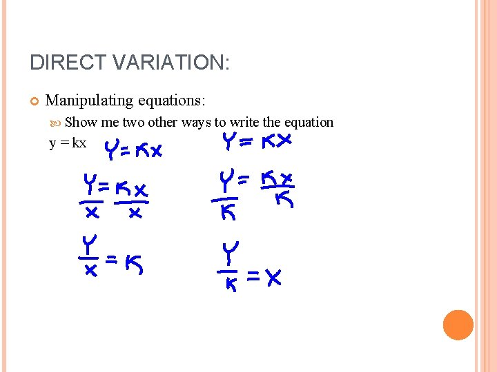 DIRECT VARIATION: Manipulating equations: Show y = kx me two other ways to write
