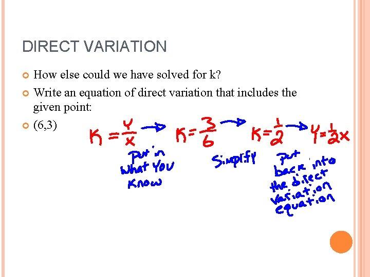 DIRECT VARIATION How else could we have solved for k? Write an equation of