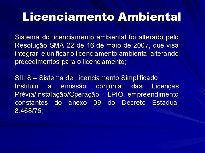 Licenciamento Ambiental Sistema do licenciamento ambiental foi alterado pelo Resolução SMA 22 de 16