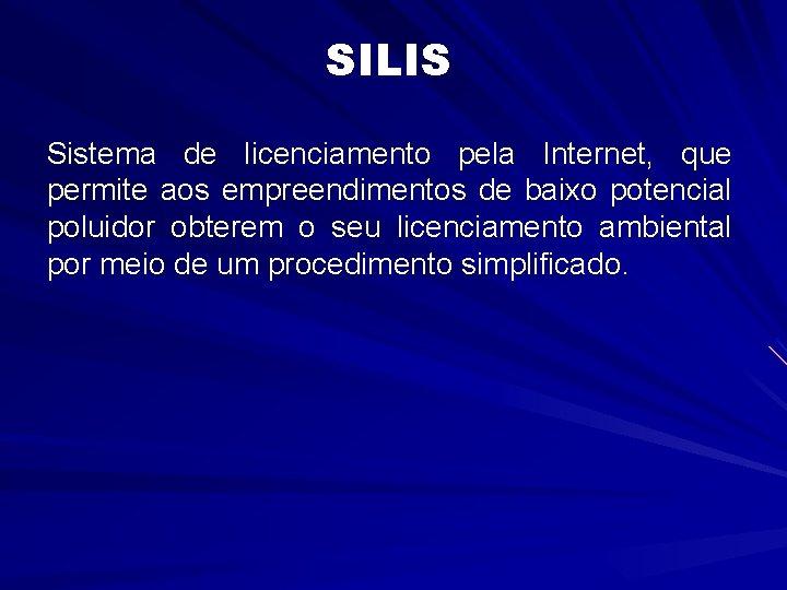 SILIS Sistema de licenciamento pela Internet, que permite aos empreendimentos de baixo potencial poluidor