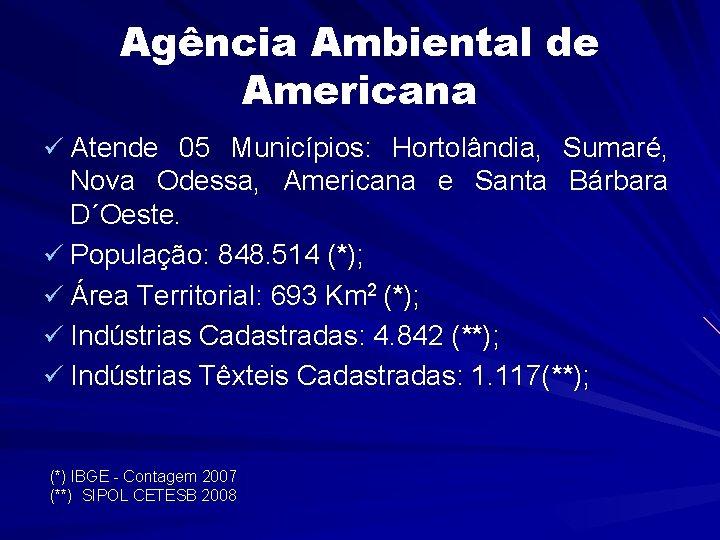 Agência Ambiental de Americana ü Atende 05 Municípios: Hortolândia, Sumaré, Nova Odessa, Americana e