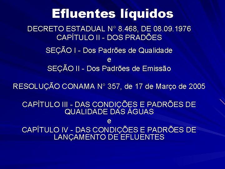 Efluentes líquidos DECRETO ESTADUAL N° 8. 468, DE 08. 09. 1976 CAPÍTULO II -