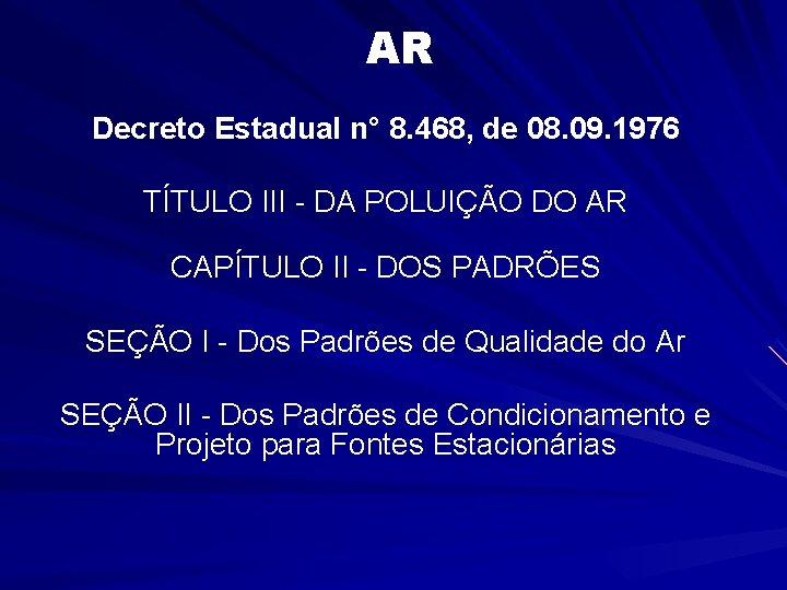AR Decreto Estadual n° 8. 468, de 08. 09. 1976 TÍTULO III - DA