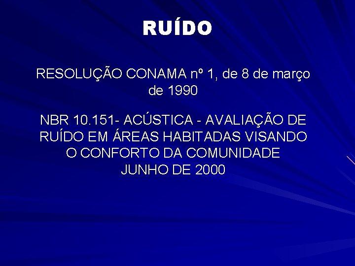 RUÍDO RESOLUÇÃO CONAMA nº 1, de 8 de março de 1990 NBR 10. 151