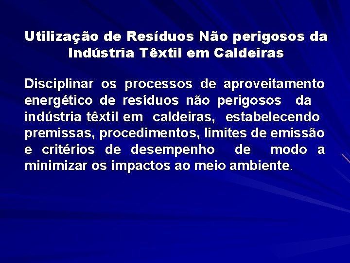 Utilização de Resíduos Não perigosos da Indústria Têxtil em Caldeiras Disciplinar os processos de