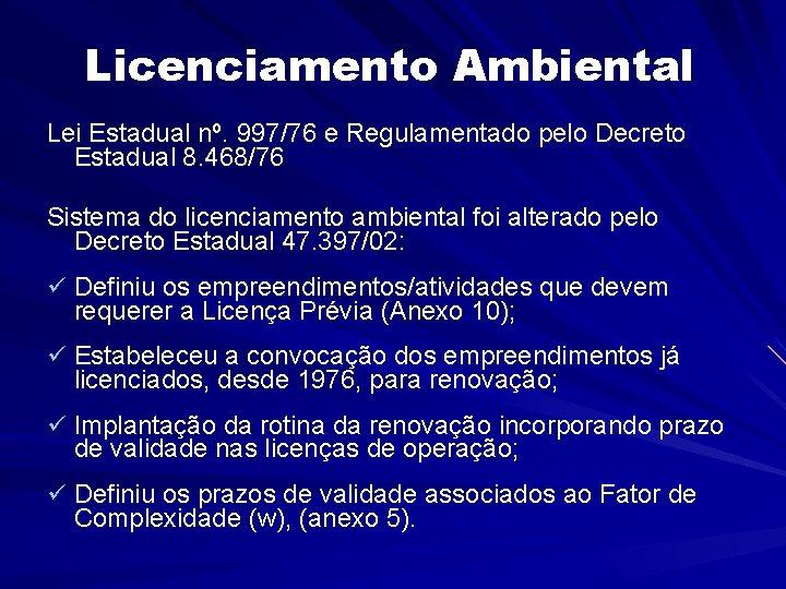 Licenciamento Ambiental Lei Estadual nº. 997/76 e Regulamentado pelo Decreto Estadual 8. 468/76 Sistema