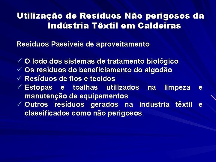 Utilização de Resíduos Não perigosos da Indústria Têxtil em Caldeiras Resíduos Passíveis de aproveitamento