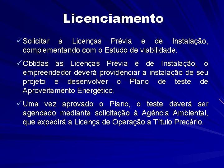 Licenciamento ü Solicitar a Licenças Prévia e de Instalação, complementando com o Estudo de