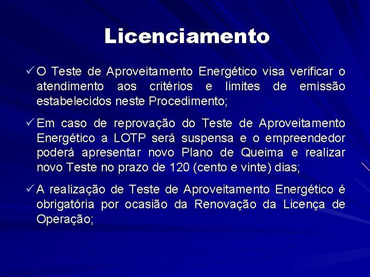 Licenciamento ü O Teste de Aproveitamento Energético visa verificar o atendimento aos critérios e