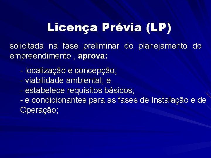 Licença Prévia (LP) solicitada na fase preliminar do planejamento do empreendimento , aprova: -