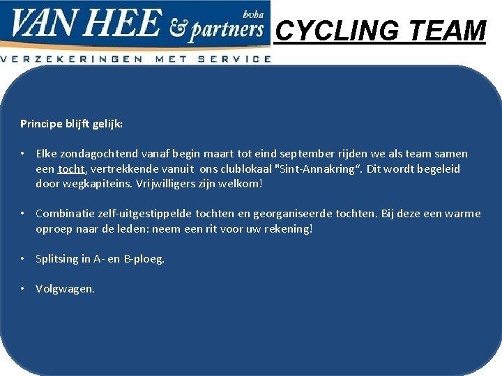 CYCLING TEAM Principe blijft gelijk: • Elke zondagochtend vanaf begin maart tot eind september