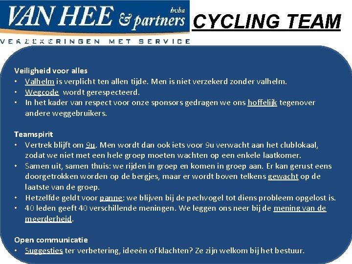 CYCLING TEAM Praktisch? Veiligheid voor alles • Valhelm is verplicht ten allen tijde. Men