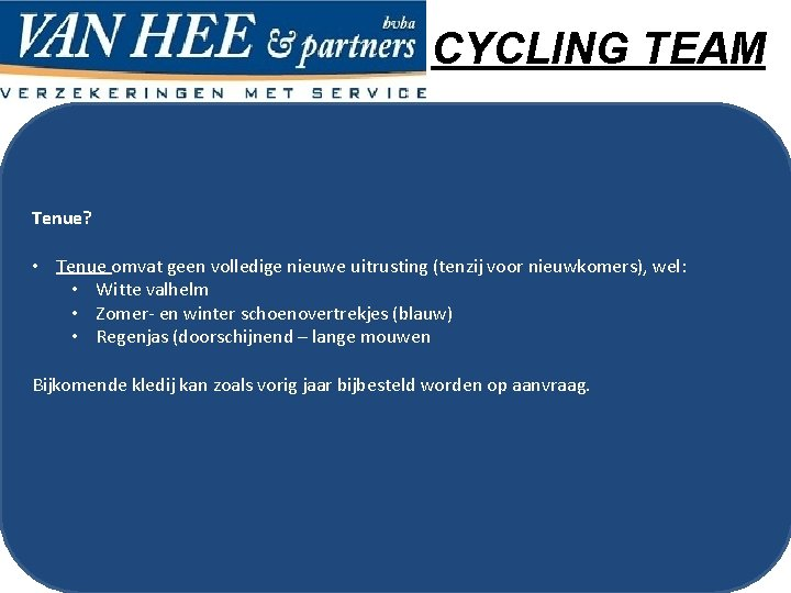 CYCLING TEAM Tenue? • Tenue omvat geen volledige nieuwe uitrusting (tenzij voor nieuwkomers), wel:
