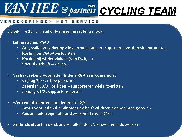 CYCLING TEAM Lidgeld = € 150. In ruil ontvang je, naast tenue, ook: •
