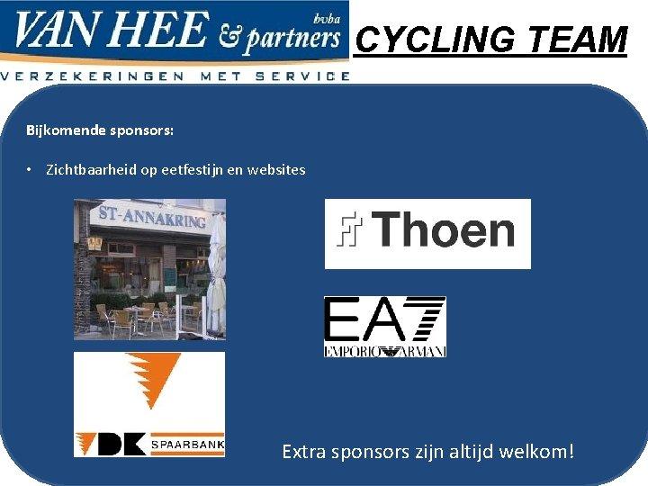 CYCLING TEAM Bijkomende sponsors: • Zichtbaarheid op eetfestijn en websites Extra sponsors zijn altijd