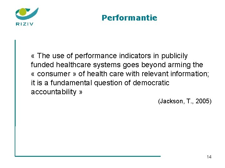 Performantie « The use of performance indicators in publicily funded healthcare systems goes beyond