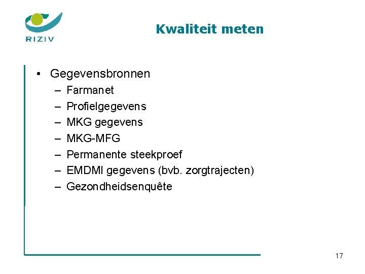 Kwaliteit meten • Gegevensbronnen – – – – Farmanet Profielgegevens MKG-MFG Permanente steekproef EMDMI