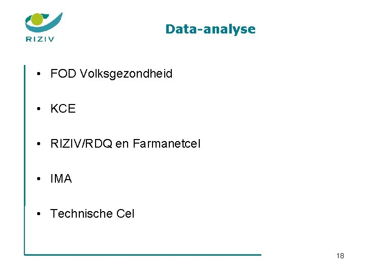 Data-analyse • FOD Volksgezondheid • KCE • RIZIV/RDQ en Farmanetcel • IMA • Technische