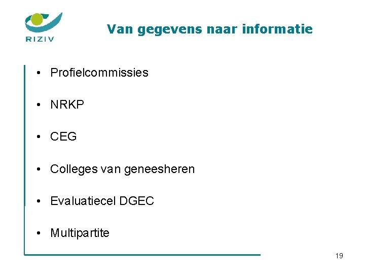 Van gegevens naar informatie • Profielcommissies • NRKP • CEG • Colleges van geneesheren