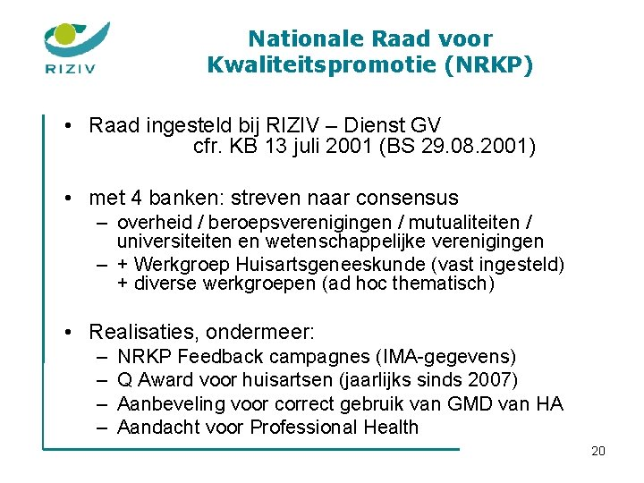 Nationale Raad voor Kwaliteitspromotie (NRKP) • Raad ingesteld bij RIZIV – Dienst GV cfr.