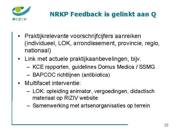 NRKP Feedback is gelinkt aan Q • Praktijkrelevante voorschrijfcijfers aanreiken (individueel, LOK, arrondissement, provincie,