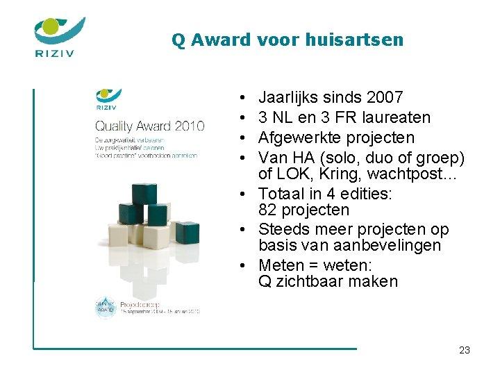 Q Award voor huisartsen • • Jaarlijks sinds 2007 3 NL en 3 FR