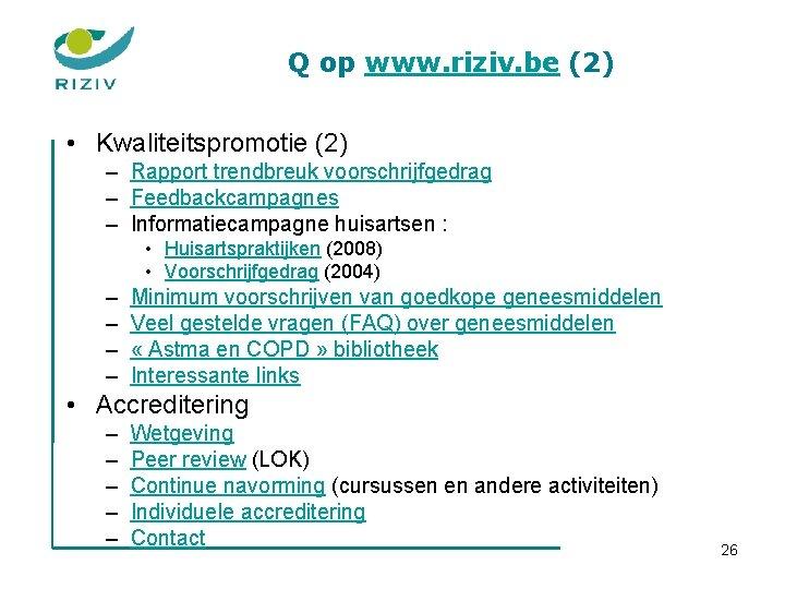 Q op www. riziv. be (2) • Kwaliteitspromotie (2) – Rapport trendbreuk voorschrijfgedrag –
