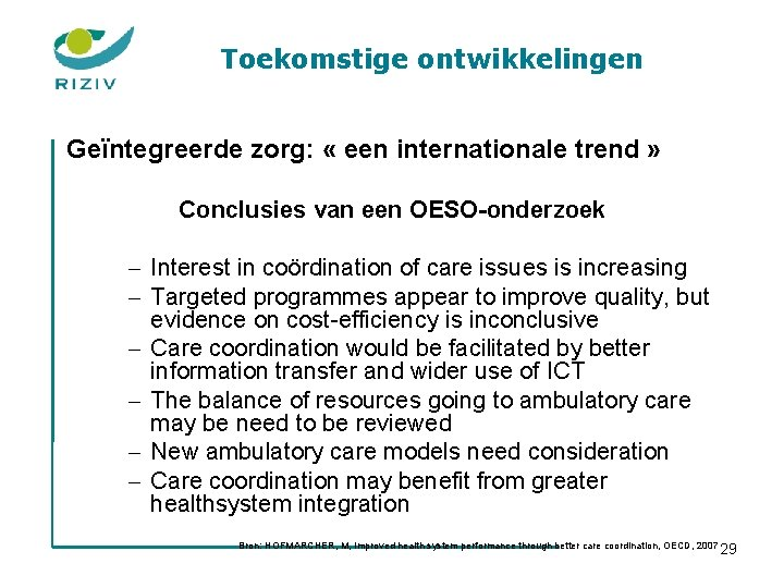 Toekomstige ontwikkelingen Geïntegreerde zorg: « een internationale trend » Conclusies van een OESO-onderzoek -