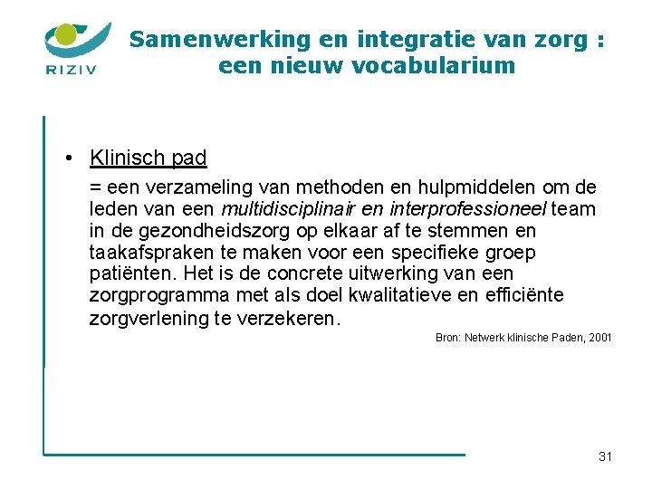 Samenwerking en integratie van zorg : een nieuw vocabularium • Klinisch pad = een