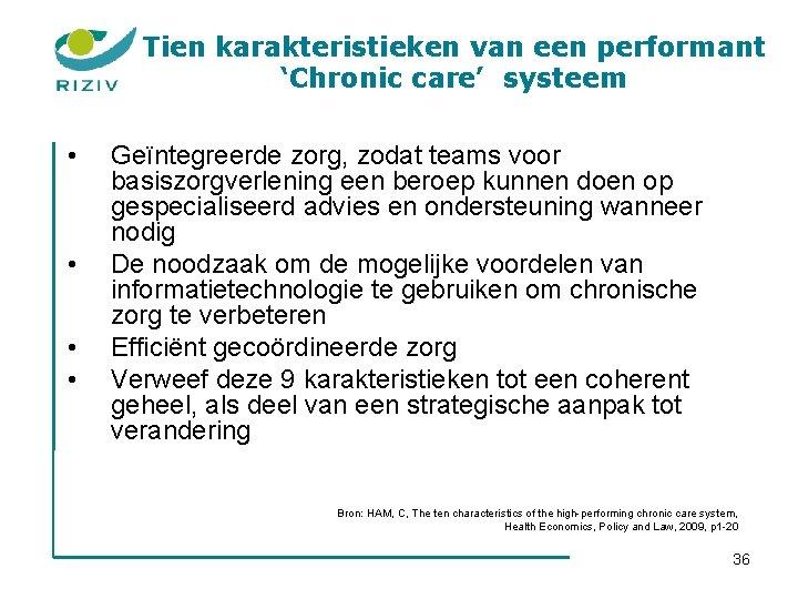 Tien karakteristieken van een performant 'Chronic care' systeem • • Geïntegreerde zorg, zodat teams