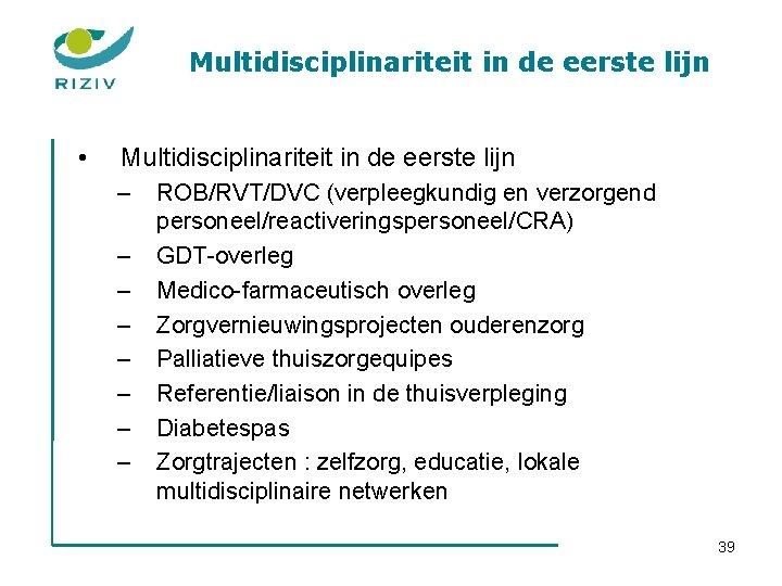 Multidisciplinariteit in de eerste lijn • Multidisciplinariteit in de eerste lijn – – –