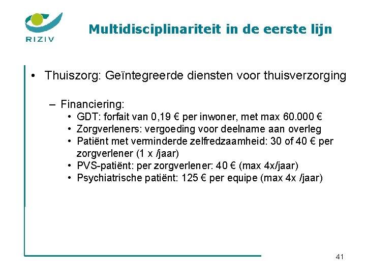 Multidisciplinariteit in de eerste lijn • Thuiszorg: Geïntegreerde diensten voor thuisverzorging – Financiering: •