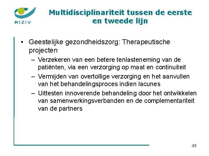 Multidisciplinariteit tussen de eerste en tweede lijn • Geestelijke gezondheidszorg: Therapeutische projecten – Verzekeren