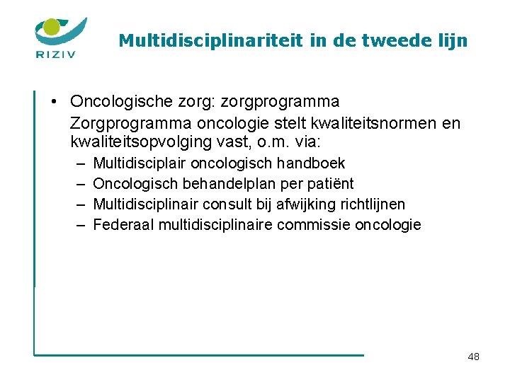 Multidisciplinariteit in de tweede lijn • Oncologische zorg: zorgprogramma Zorgprogramma oncologie stelt kwaliteitsnormen en