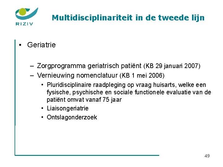 Multidisciplinariteit in de tweede lijn • Geriatrie – Zorgprogramma geriatrisch patiënt (KB 29 januari