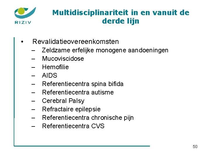 Multidisciplinariteit in en vanuit de derde lijn • Revalidatieovereenkomsten – – – – –