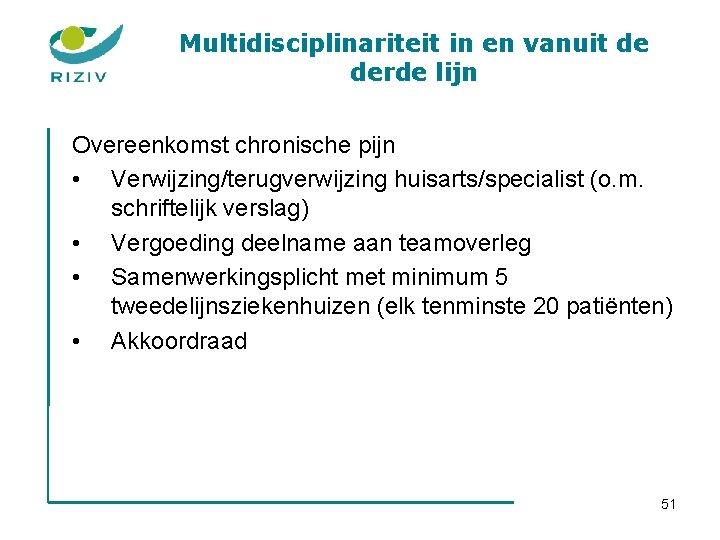 Multidisciplinariteit in en vanuit de derde lijn Overeenkomst chronische pijn • Verwijzing/terugverwijzing huisarts/specialist (o.