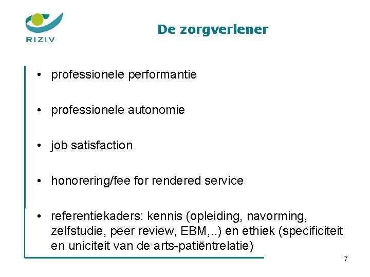 De zorgverlener • professionele performantie • professionele autonomie • job satisfaction • honorering/fee for