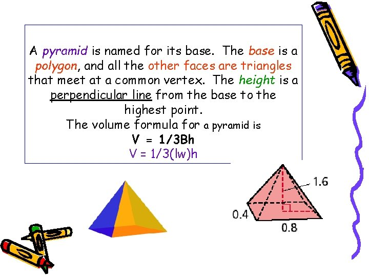 A pyramid is named for its base. The base is a polygon, and all
