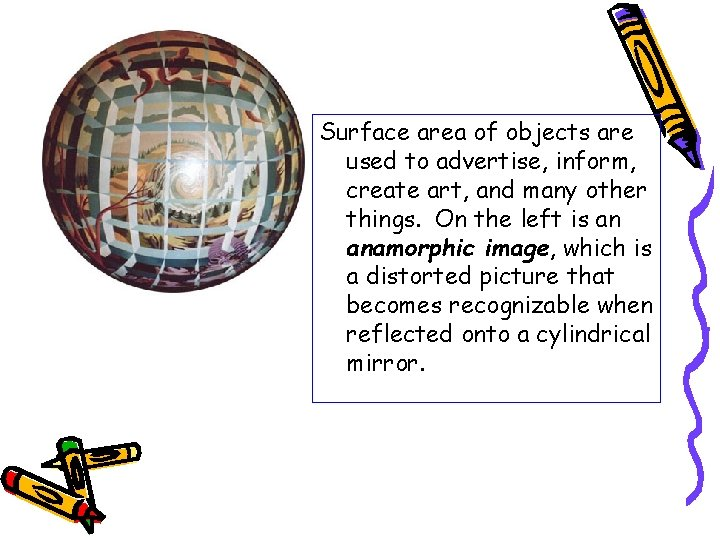 Surface area of objects are used to advertise, inform, create art, and many other