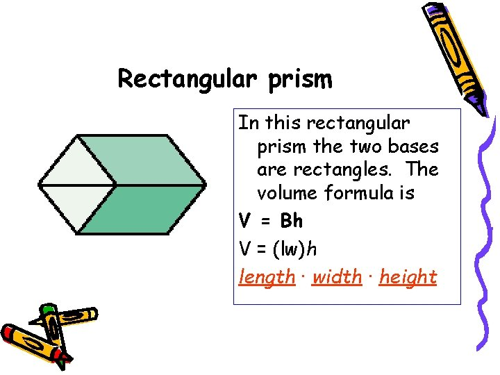 Rectangular prism In this rectangular prism the two bases are rectangles. The volume formula