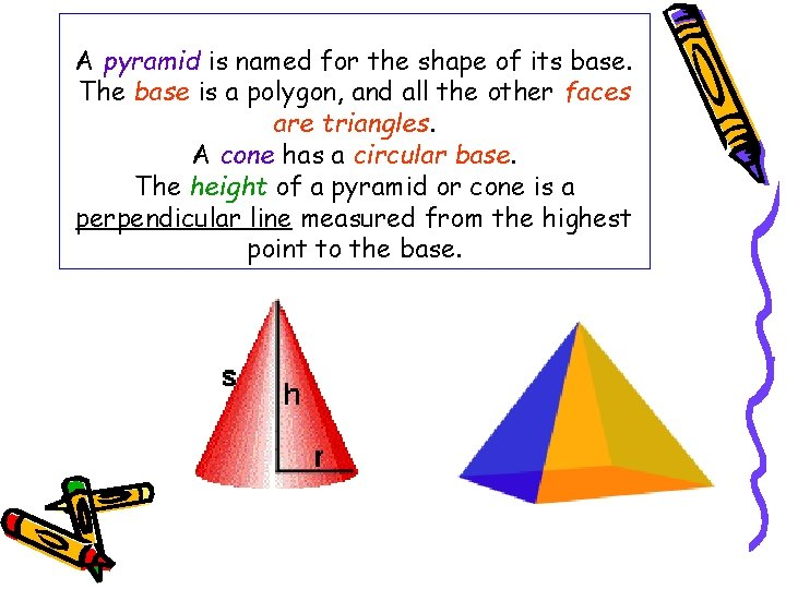 A pyramid is named for the shape of its base. The base is a
