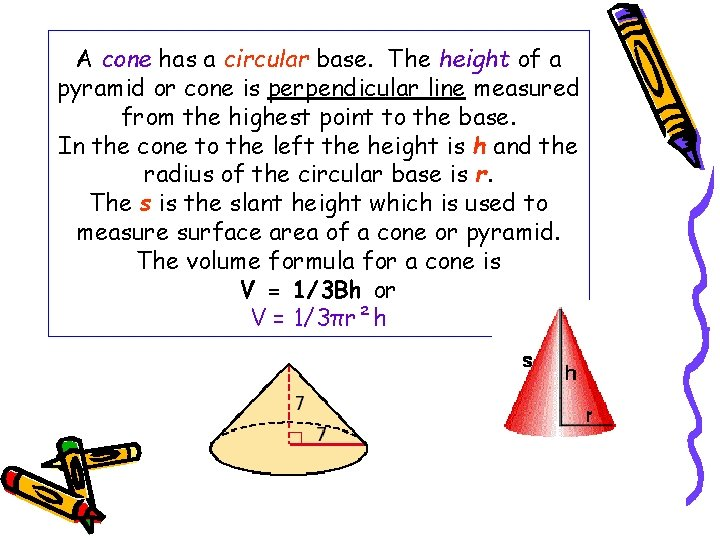 A cone has a circular base. The height of a pyramid or cone is