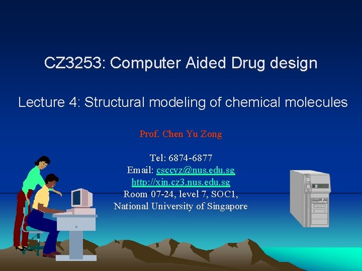 CZ 3253: Computer Aided Drug design Lecture 4: Structural modeling of chemical molecules Prof.