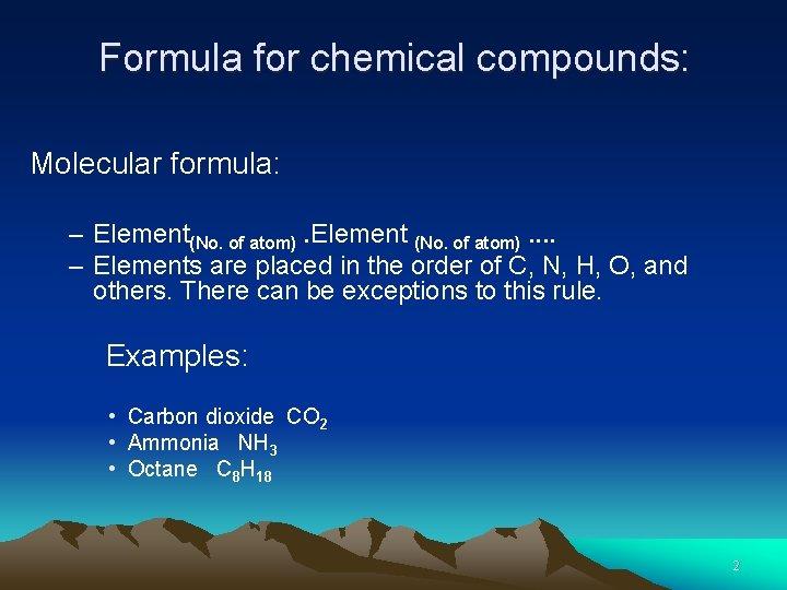 Formula for chemical compounds: Molecular formula: – Element(No. of atom). Element (No. of atom).