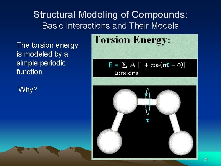 Structural Modeling of Compounds: Basic Interactions and Their Models The torsion energy is modeled